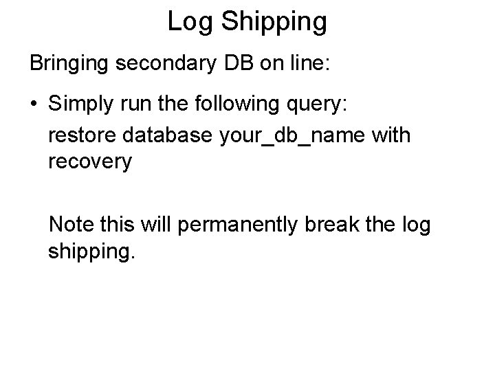 Log Shipping Bringing secondary DB on line: • Simply run the following query: restore