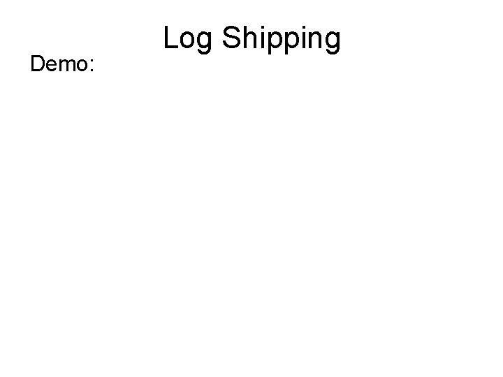 Demo: Log Shipping