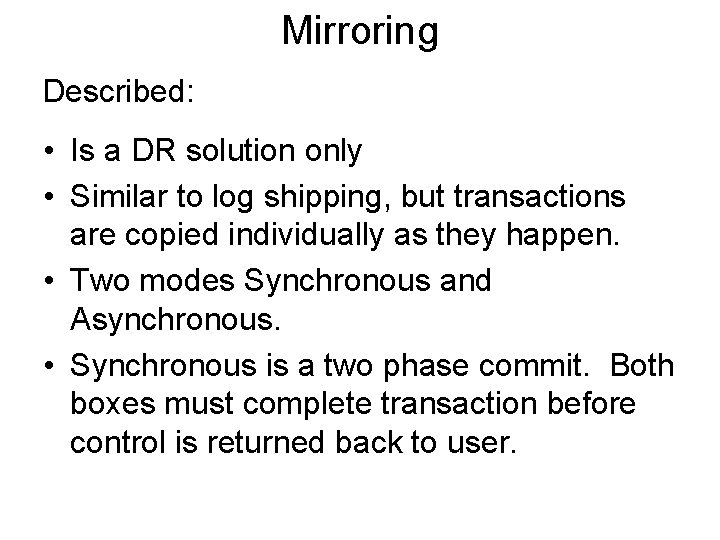 Mirroring Described: • Is a DR solution only • Similar to log shipping, but