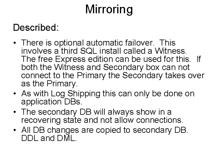 Mirroring Described: • There is optional automatic failover. This involves a third SQL install