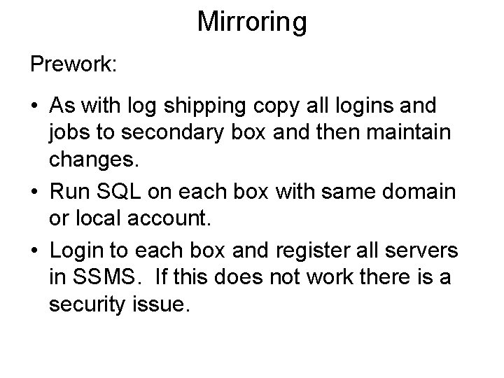 Mirroring Prework: • As with log shipping copy all logins and jobs to secondary