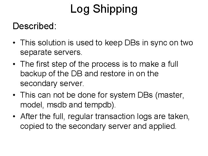 Log Shipping Described: • This solution is used to keep DBs in sync on