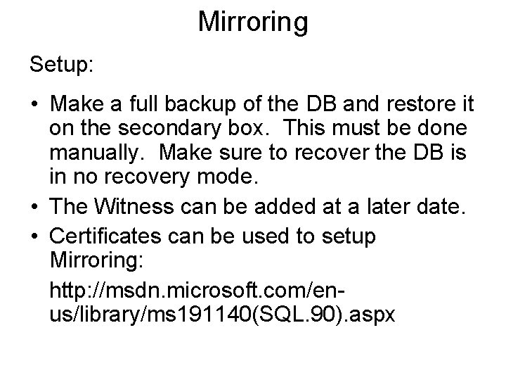 Mirroring Setup: • Make a full backup of the DB and restore it on