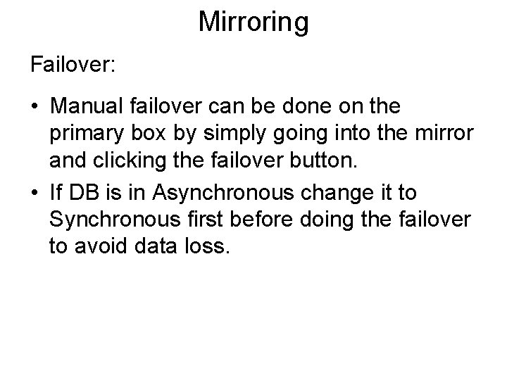 Mirroring Failover: • Manual failover can be done on the primary box by simply