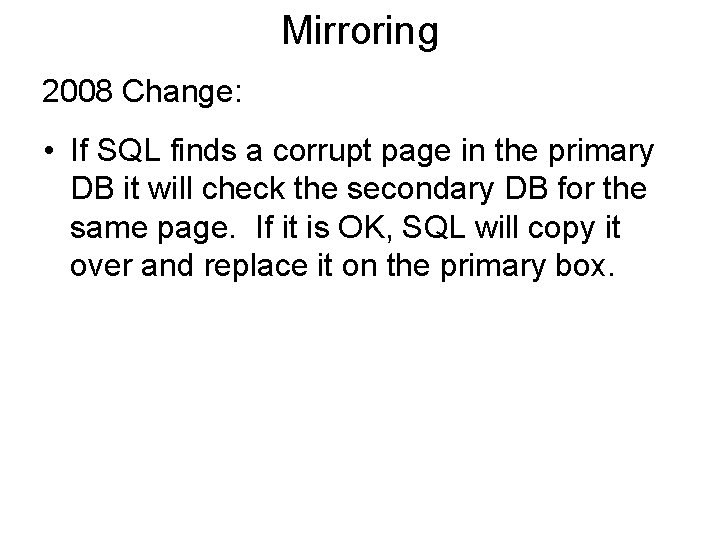 Mirroring 2008 Change: • If SQL finds a corrupt page in the primary DB