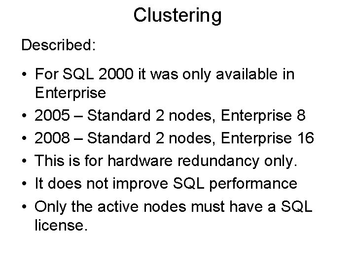 Clustering Described: • For SQL 2000 it was only available in Enterprise • 2005
