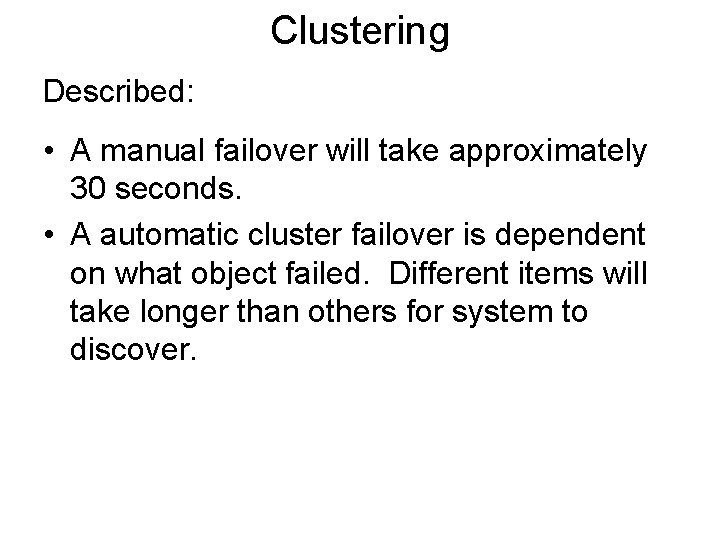 Clustering Described: • A manual failover will take approximately 30 seconds. • A automatic