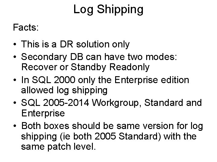 Log Shipping Facts: • This is a DR solution only • Secondary DB can