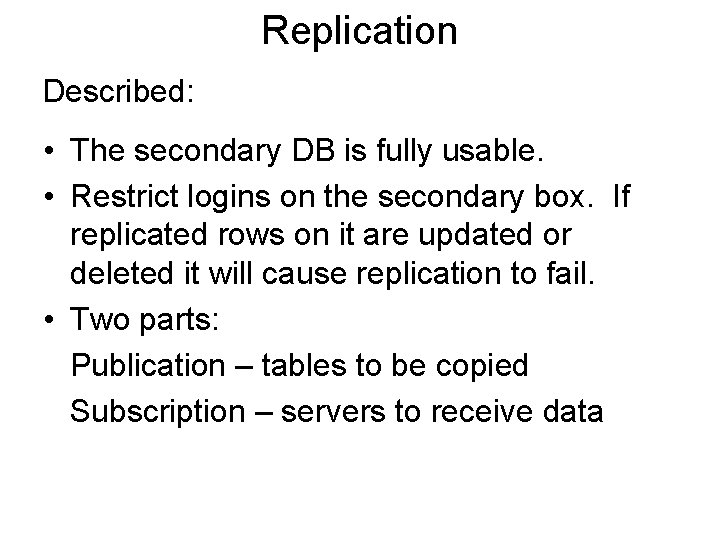 Replication Described: • The secondary DB is fully usable. • Restrict logins on the
