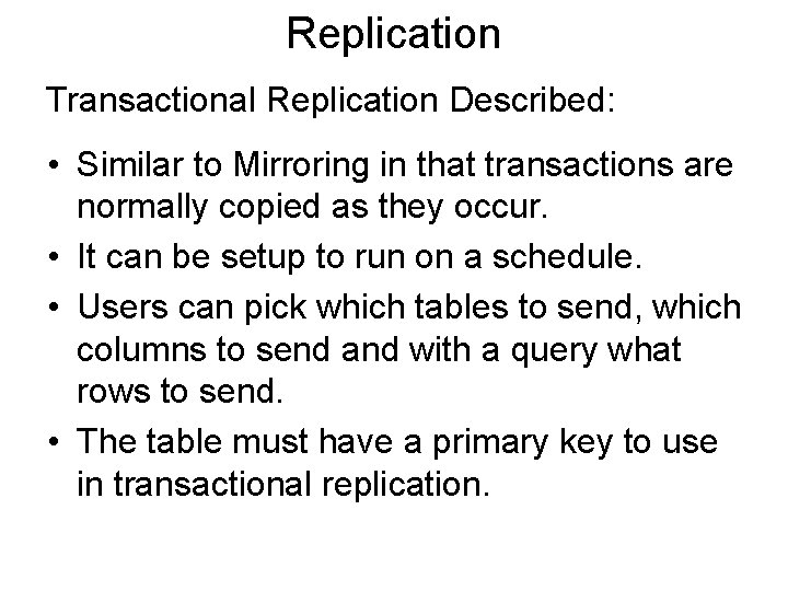 Replication Transactional Replication Described: • Similar to Mirroring in that transactions are normally copied