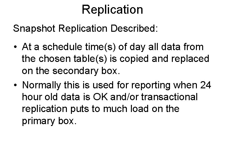 Replication Snapshot Replication Described: • At a schedule time(s) of day all data from
