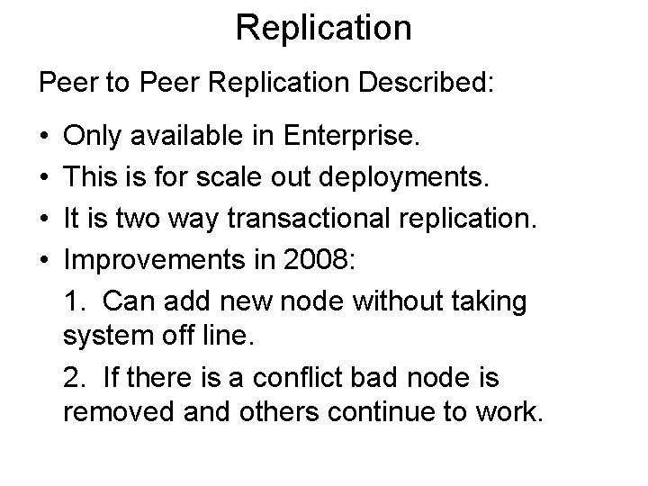 Replication Peer to Peer Replication Described: • • Only available in Enterprise. This is