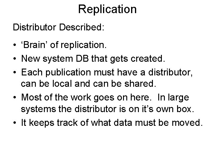 Replication Distributor Described: • 'Brain' of replication. • New system DB that gets created.