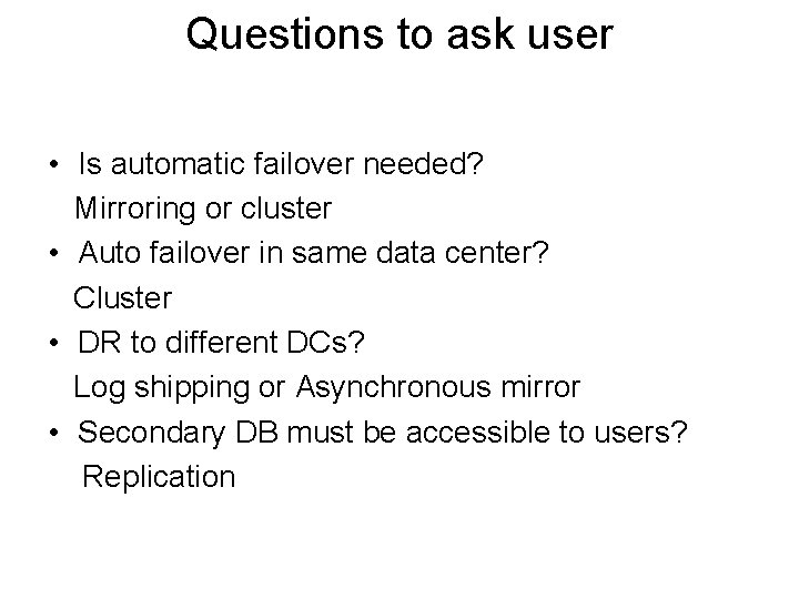 Questions to ask user • Is automatic failover needed? Mirroring or cluster • Auto