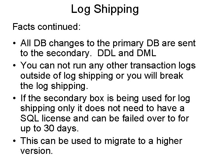 Log Shipping Facts continued: • All DB changes to the primary DB are sent
