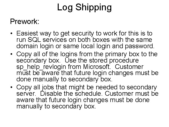 Log Shipping Prework: • Easiest way to get security to work for this is