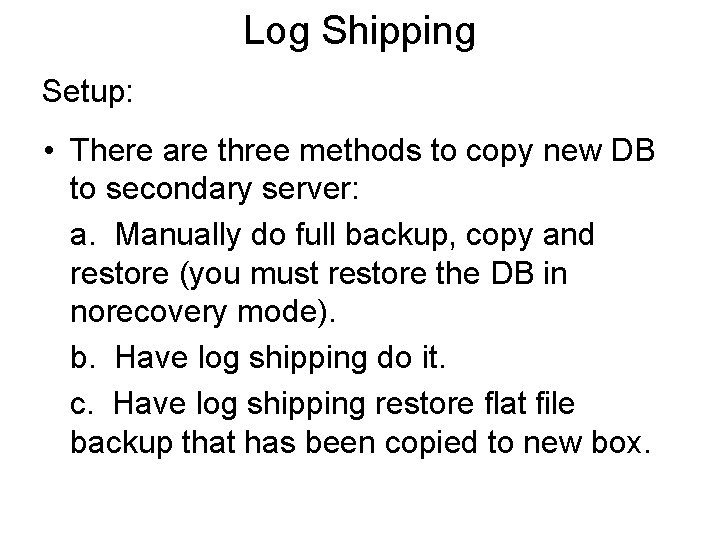Log Shipping Setup: • There are three methods to copy new DB to secondary