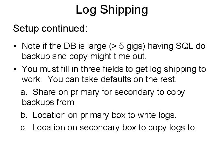 Log Shipping Setup continued: • Note if the DB is large (> 5 gigs)
