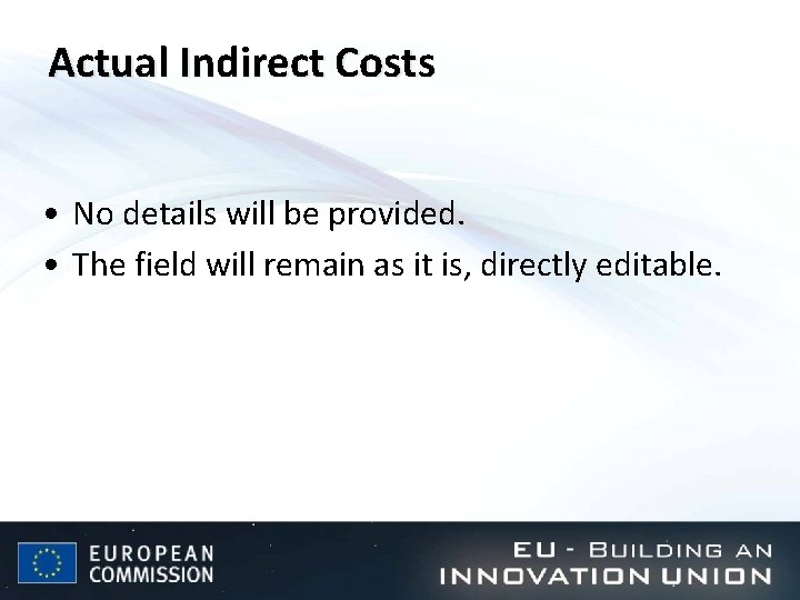 Actual Indirect Costs • No details will be provided. • The field will remain