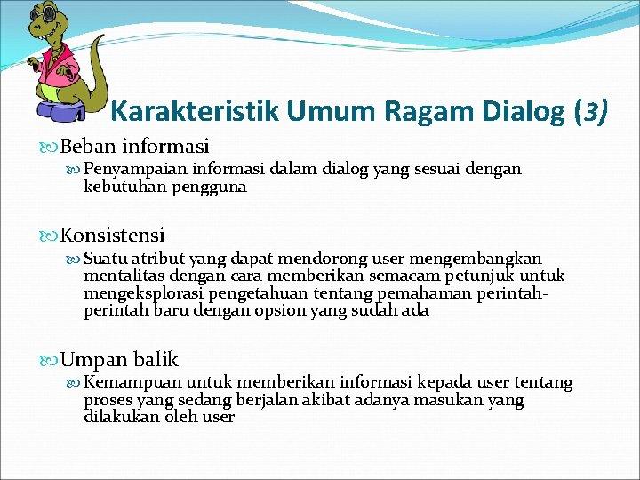 Karakteristik Umum Ragam Dialog (3) Beban informasi Penyampaian informasi dalam dialog yang sesuai dengan