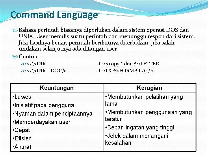 Command Language Bahasa perintah biasanya diperlukan dalam sistem operasi DOS dan UNIX. User menulis