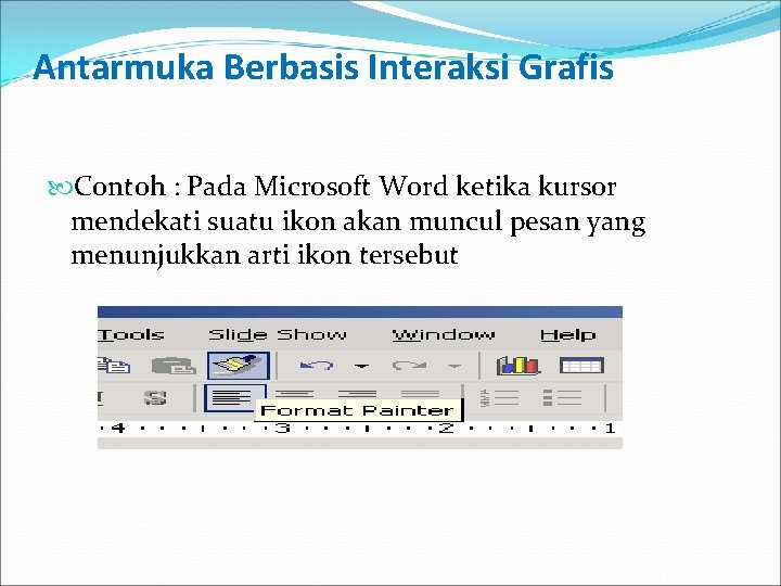 Antarmuka Berbasis Interaksi Grafis Contoh : Pada Microsoft Word ketika kursor mendekati suatu ikon