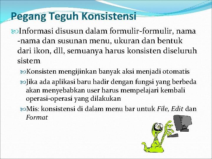 Pegang Teguh Konsistensi Informasi disusun dalam formulir-formulir, nama -nama dan susunan menu, ukuran dan