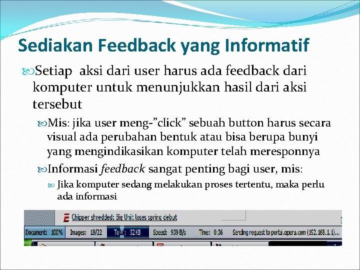 Sediakan Feedback yang Informatif Setiap aksi dari user harus ada feedback dari komputer untuk