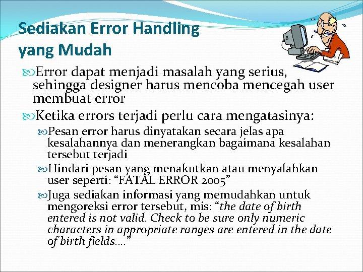 Sediakan Error Handling yang Mudah Error dapat menjadi masalah yang serius, sehingga designer harus