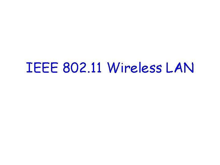IEEE 802. 11 Wireless LAN