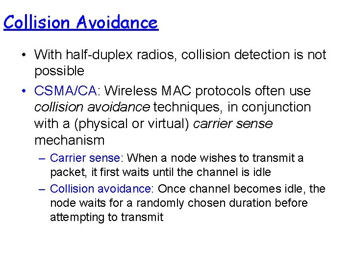 Collision Avoidance • With half-duplex radios, collision detection is not possible • CSMA/CA: Wireless