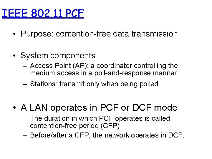 IEEE 802. 11 PCF • Purpose: contention-free data transmission • System components – Access
