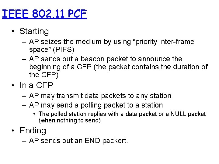 """IEEE 802. 11 PCF • Starting – AP seizes the medium by using """"priority"""