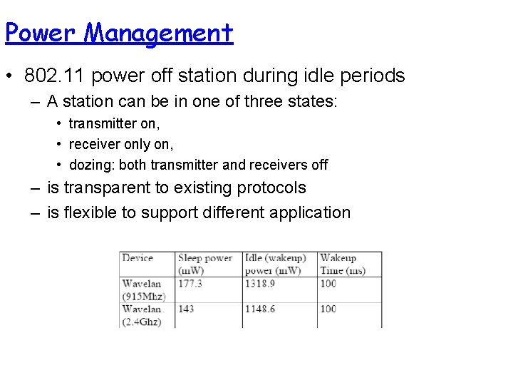 Power Management • 802. 11 power off station during idle periods – A station