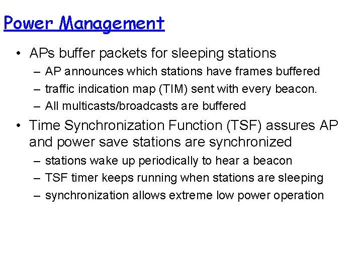 Power Management • APs buffer packets for sleeping stations – AP announces which stations