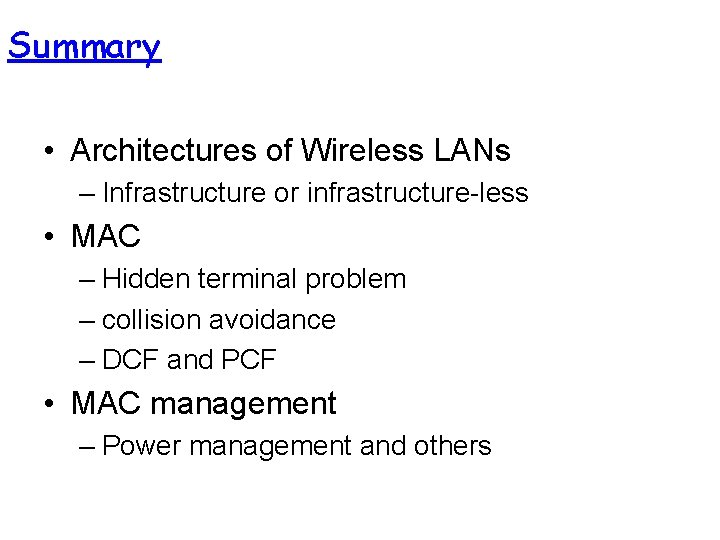 Summary • Architectures of Wireless LANs – Infrastructure or infrastructure-less • MAC – Hidden