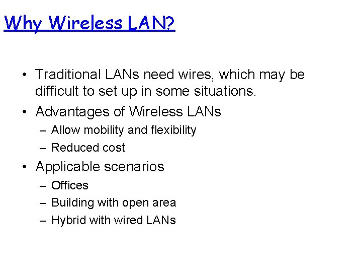 Why Wireless LAN? • Traditional LANs need wires, which may be difficult to set