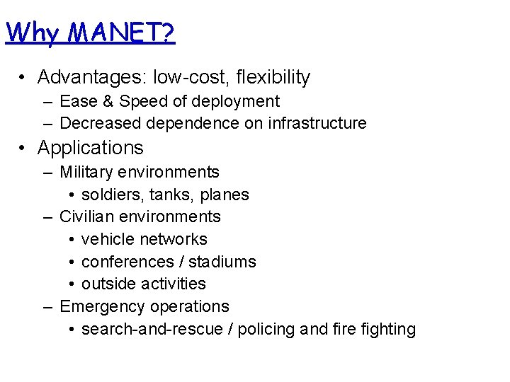 Why MANET? • Advantages: low-cost, flexibility – Ease & Speed of deployment – Decreased