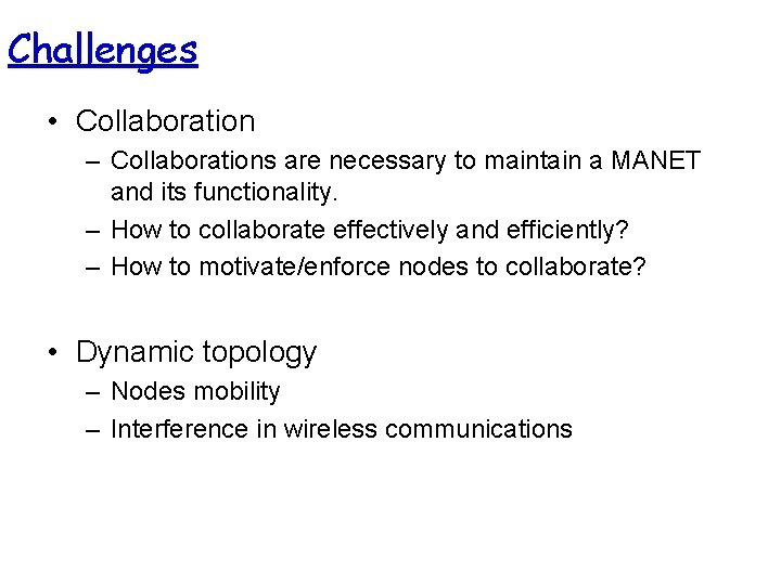 Challenges • Collaboration – Collaborations are necessary to maintain a MANET and its functionality.