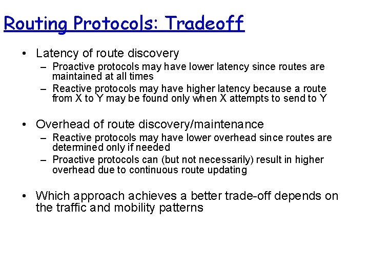 Routing Protocols: Tradeoff • Latency of route discovery – Proactive protocols may have lower