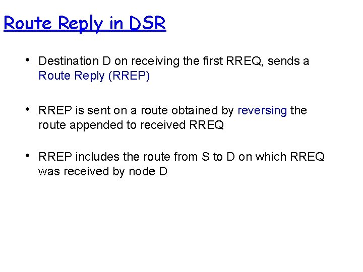 Route Reply in DSR • Destination D on receiving the first RREQ, sends a