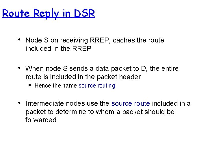 Route Reply in DSR • Node S on receiving RREP, caches the route included