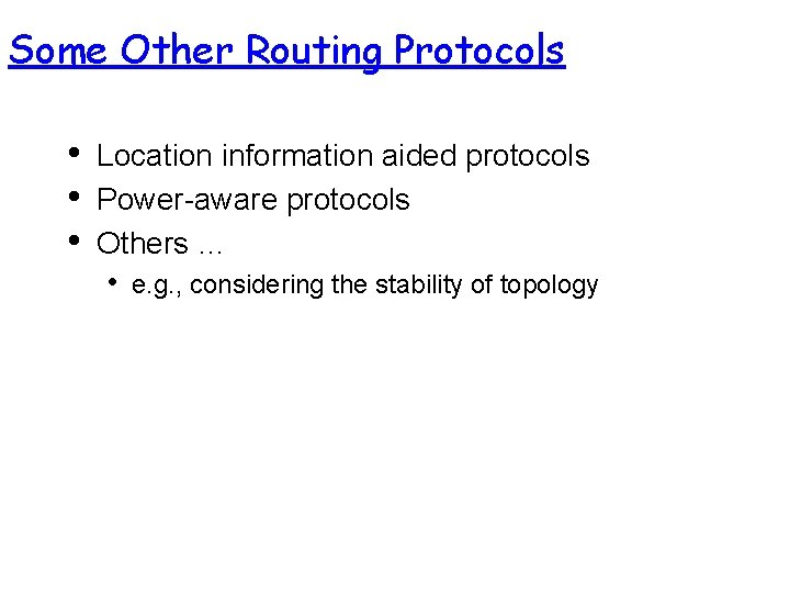 Some Other Routing Protocols • • • Location information aided protocols Power-aware protocols Others