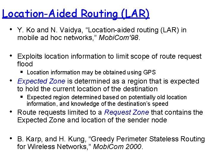 "Location-Aided Routing (LAR) • Y. Ko and N. Vaidya, ""Location-aided routing (LAR) in mobile"