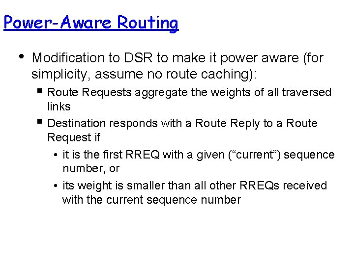 Power-Aware Routing • Modification to DSR to make it power aware (for simplicity, assume