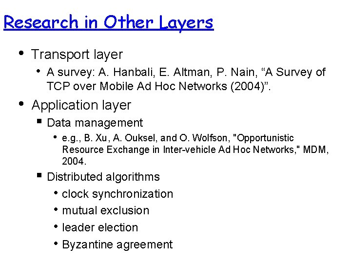 Research in Other Layers • Transport layer • • A survey: A. Hanbali, E.