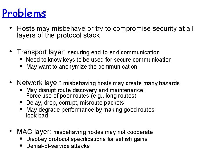 Problems • Hosts may misbehave or try to compromise security at all layers of