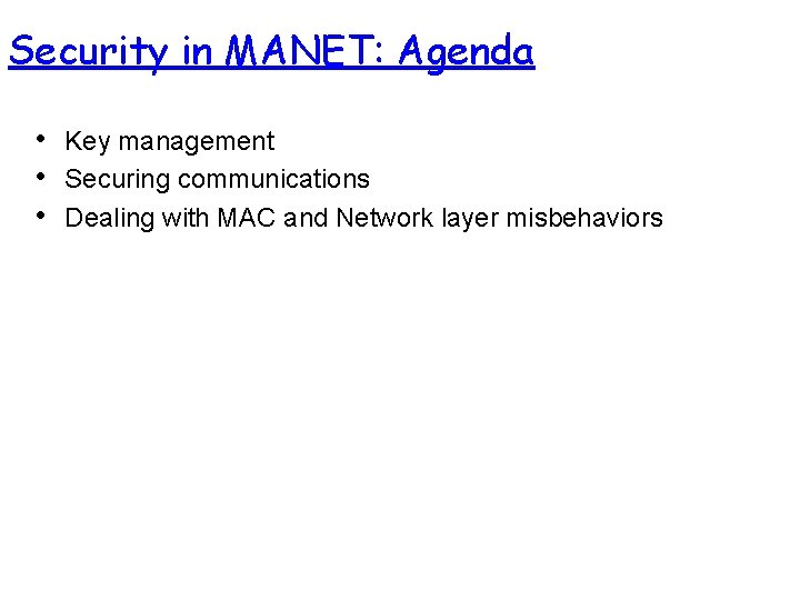 Security in MANET: Agenda • • • Key management Securing communications Dealing with MAC