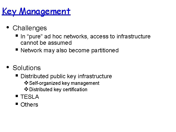 """Key Management • Challenges § In """"pure"""" ad hoc networks, access to infrastructure §"""