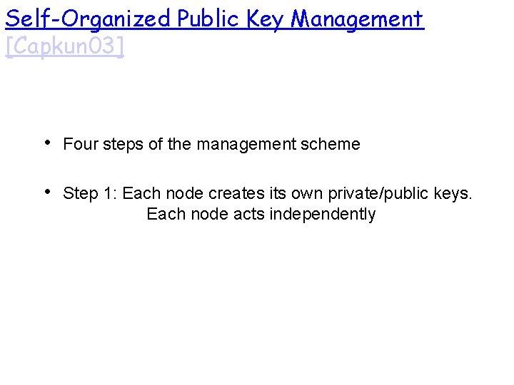 Self-Organized Public Key Management [Capkun 03] • Four steps of the management scheme •